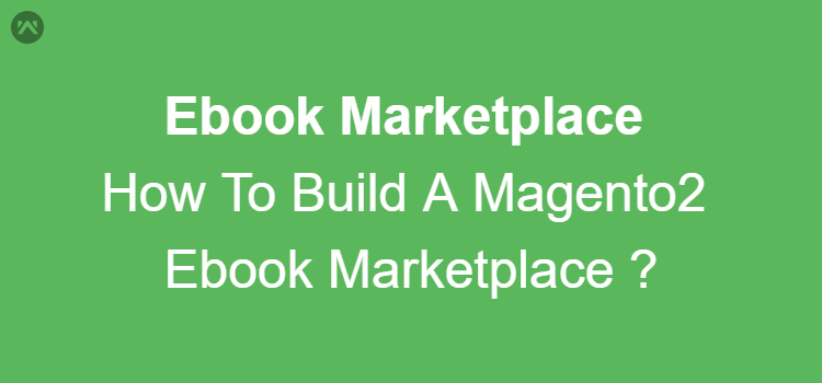 How to build a Magento2 ebook Marketplace ?