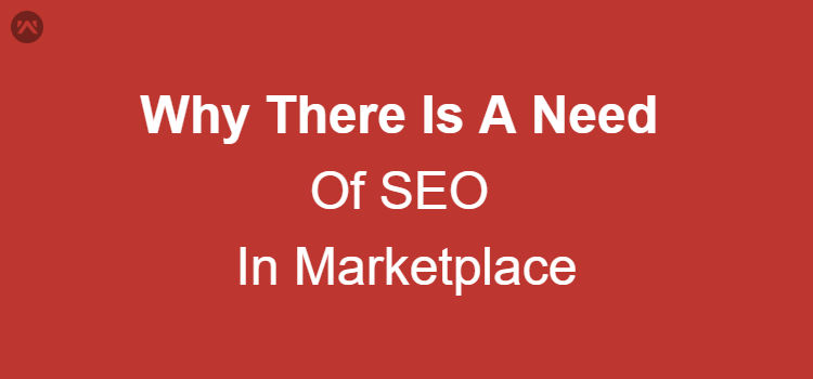 Why there is a need of SEO in Marketplace ?