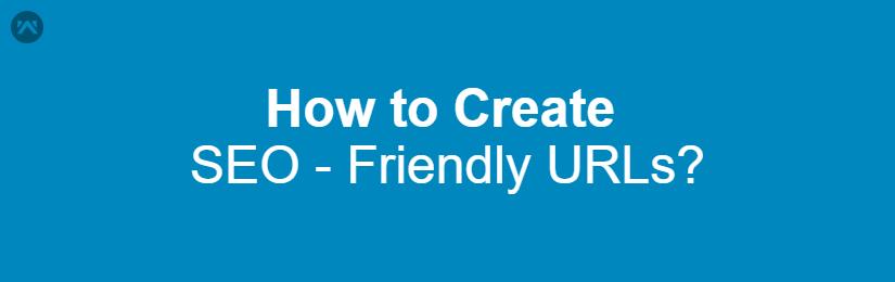 How to Create SEO Friendly URL's?
