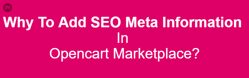 Why to Add SEO Meta Information In Opencart Marketplace?