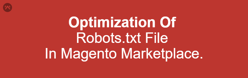 Optimization Of Robots.txt File In Magento Marketplace.