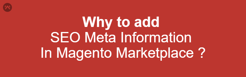 Why to add SEO Meta Information In Magento Marketplace?