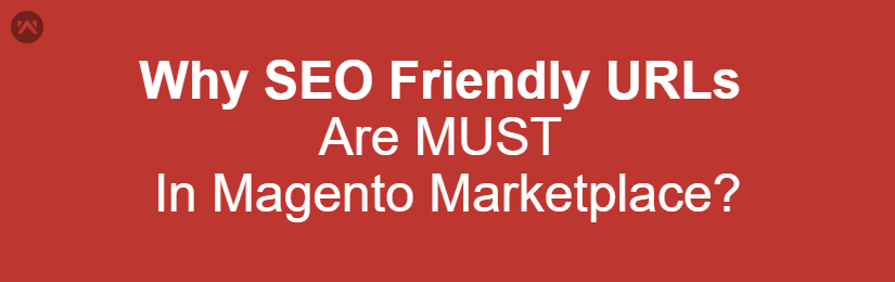Why SEO Friendly URLs Are MUST In Magento Marketplace?
