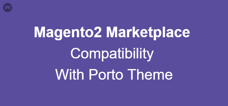 Magento2 Marketplace Compatibility With Porto Theme
