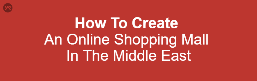 How To Create An Online Shopping Mall In The Middle East