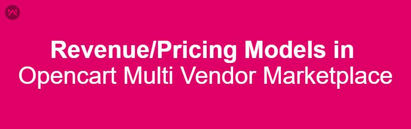 Revenue/Pricing Models in Opencart Multi Vendor Marketplace