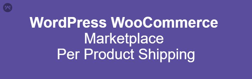 WordPress WooCommerce Marketplace Per Product Shipping