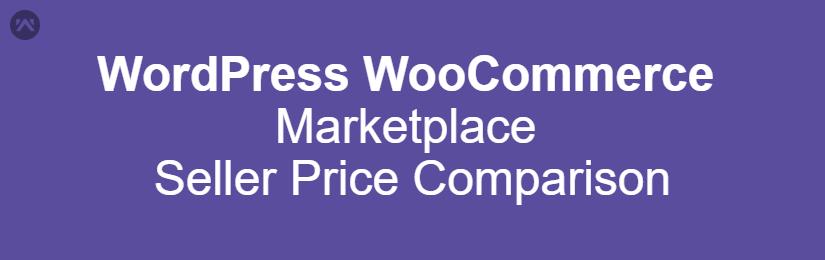 WordPress WooCommerce Marketplace Seller Price Comparison