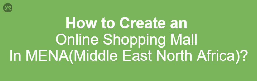 How to Create an Online Shopping Mall in MENA(Middle East North Africa)?