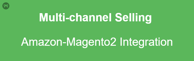 Multi-channel Selling – Amazon-Magento2 Integration