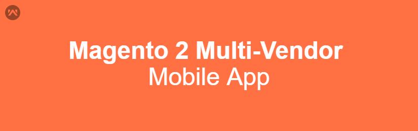 Magento 2 Multi-Vendor Mobile App