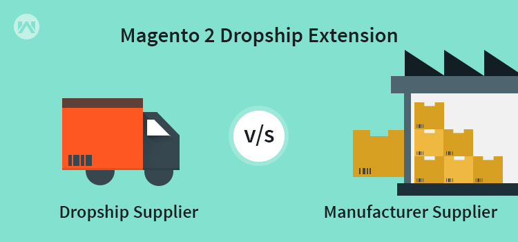 Magento 2 Dropship Extension – Dropship Supplier Vs Manufacturer Supplier