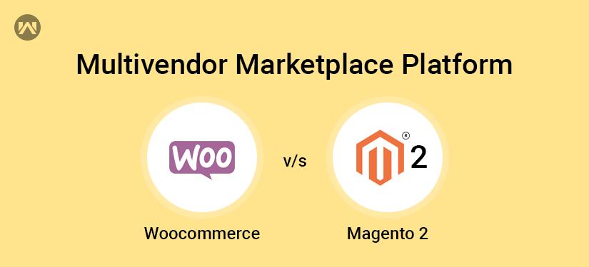 Multivendor Marketplace Platform – Woocommerce vs Magento 2