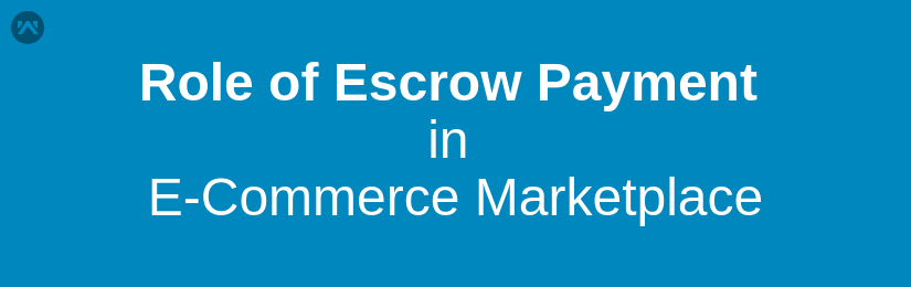 Role of Escrow Payment in E-Commerce Marketplace