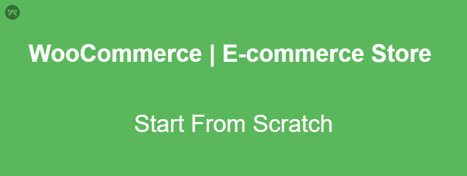 WooCommerce | Start Your E-Commerce Store From Scratch