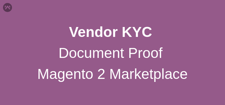 How to add vendor KYC and Document Proof in Magento 2 Multi Vendor Marketplace