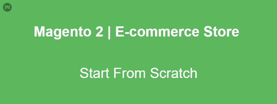Magento 2 | Start Your E-Commerce Store From Scratch