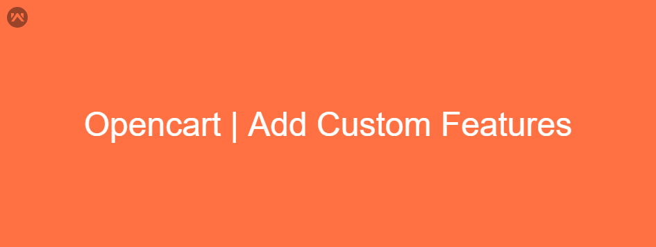 Opencart | Add Custom Features To Your Webstore