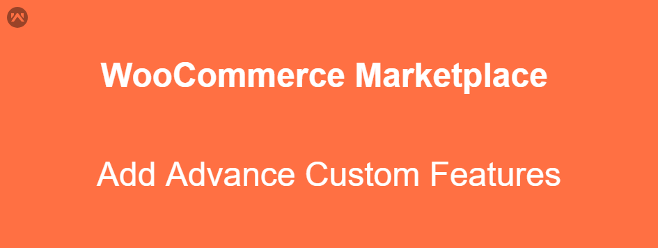 WooCommerce | Add Advance Feature Into Your Marketplace Store