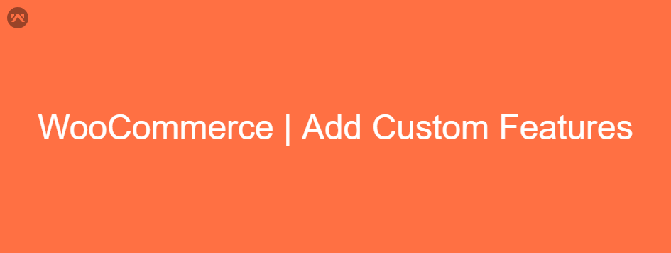 WooCommerce | Add Custom Features To Your Webstore
