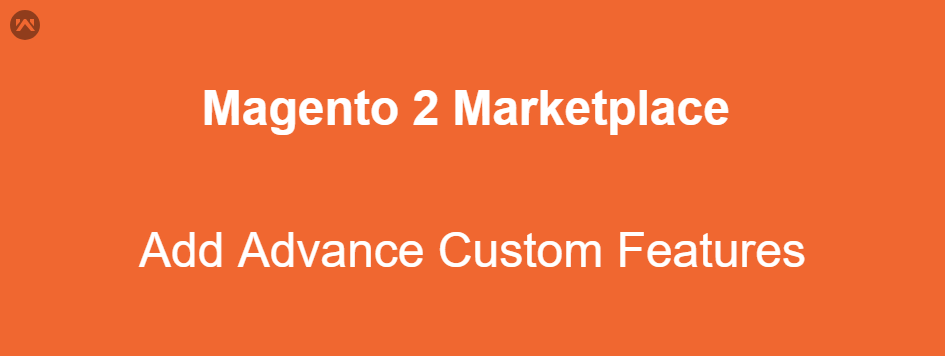 Magento 2 | Add Advance Feature Into Your Marketplace Store
